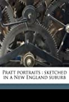 PRATT PORTRAITS: SKETCHED IN A NEW ENGLAND SUBURB
