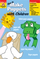 HOW TO MAKE PUPPETS WITH CHILDREN, GRADES 1-6 - TEACHER RESOURCE, PRINT